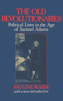 The Old Revolutionaries by Pauline Maier