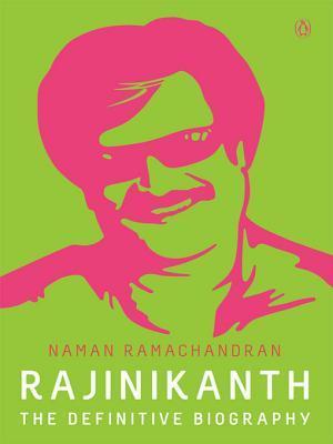 Rajinikanth: The Definitive Biography