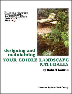 Designing and Maintaining Your Edible Landscape Naturally by Robert Kourik