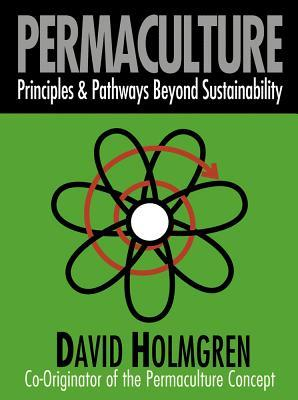 Permaculture Principles Pathways Beyond Sustainability