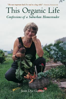 This Organic Life by Joan Dye Gussow