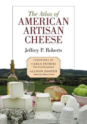 Atlas of American Artisan Cheese by Jeffrey P. Roberts