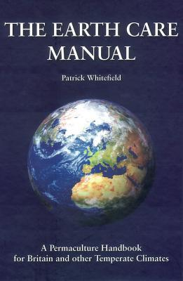 The Earth Care Manual by Patrick Whitefield