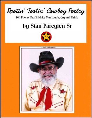 Rootin' Tootin' Cowboy Poetry: 100 Poems That'll Make You Laugh, Cry and Think