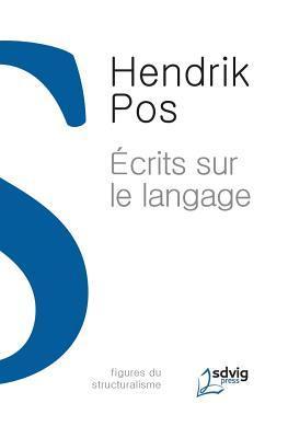 Ecrits Sur Le Langage par Hendrik Pos, Patrick Flack