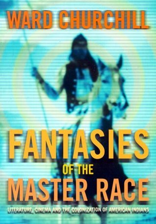 Fantasies of the Master Race: Literature, Cinema & the Colonization of American Indians