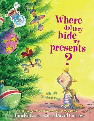 Where Did They Hide My Presents?  silly dilly Christmas songs by Alan Katz