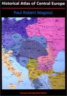 Historical Atlas of Central Europe (History of East Central Europe, Vol. 1)