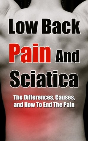 Low Back Pain And Sciatica - The Differences, Causes, And How To End The Pain