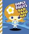 Oopsy Daisy's Bad Bad Day by Brian Brooks