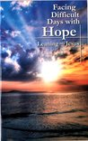 Facing Difficult Days with Hope: Leaning on Jesus