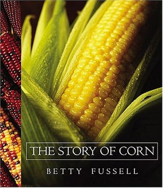 The Story of Corn by Betty Fussell