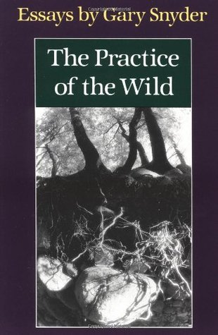 Practice of the Wild by Gary Snyder