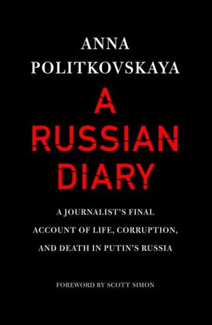 A Russian Diary: A Journalist's Final Account of Life, Corruption & Death in Putin's Russia