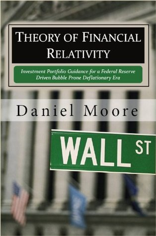 Theory of Financial Relativity: Investment Portfolio Guidance for a Federal Reserve Driven Bubble Prone Deflationary Era