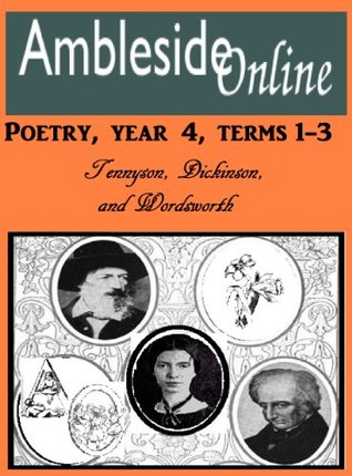 AmblesideOnline Poetry, Year 4, Terms 1, 2, and 3: Tennyson, Dickinson, and Wordsworth