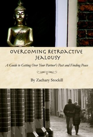Overcoming Retroactive Jealousy: A Guide to Getting Over Your Partners Past and Finding Peace