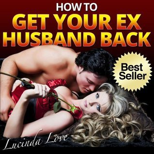 How to Get Your Ex Husband Back: A Practical Guide to Saving Your Marriage
