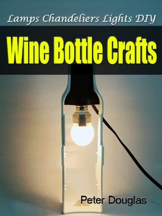 Wine Bottle Crafts: Lamps Chandeliers Lights DIY