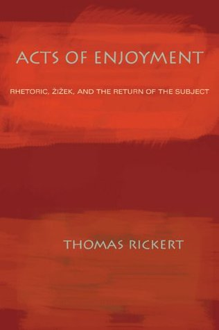 Acts of Enjoyment: Rhetoric, Zizek, and the Return of the Subject