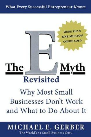 el mito del emprendedor por qu no funcionan las pequeas empresas y qu hacer para que funcionen