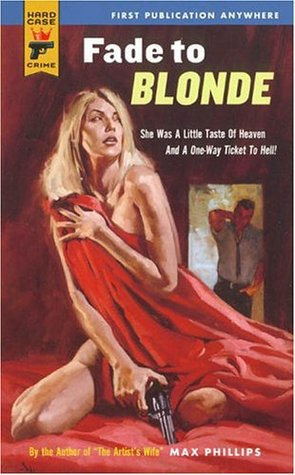Fade To Blonde Hard Case Crime 2 By Max Phillips