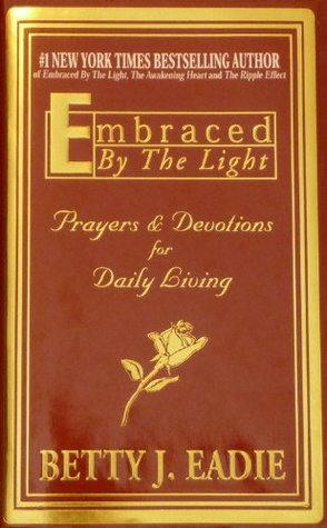 Embraced By The Light Book Amazing Embraced By The Light Prayers Devotions For Daily Living By Betty