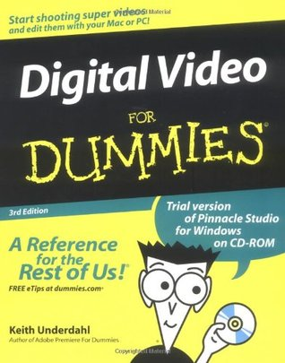 Digital Video For Dummies By Keith Underdahl