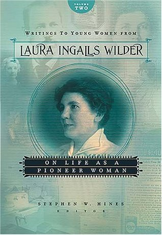 Writings to Young Women from Laura Ingalls Wilder: On Life as a Pioneer Woman (Writings to Young Women from Laura Ingalls Wilder #2)