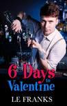 6 Days to Valentine