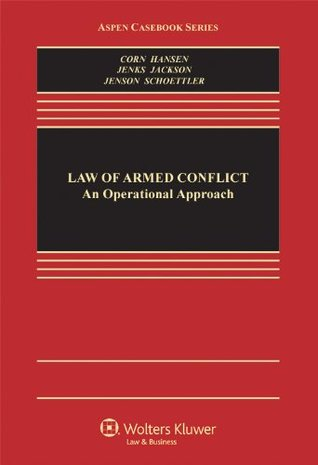 Law of Armed Conflict: An Operational Approach (Aspen Casebook)