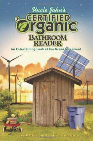 Uncle John's Certified Organic Bathroom Reader by Bathroom Readers' Institute