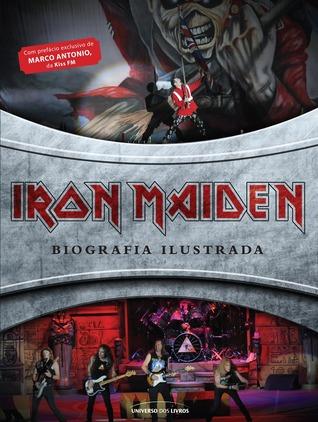 Iron Maiden: Biografia Ilustrada