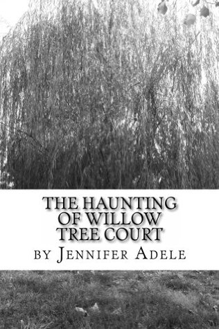 The haunting of willow tree court by Jennifer Adele