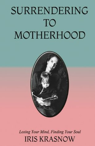 Surrendering to Motherhood by Iris Krasnow