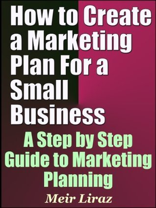 How to Create a Marketing Plan For A Small Business - A Step by Step Guide to Marketing Planning