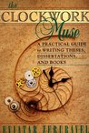 The Clockwork Muse: A Practical Guide to Writing Theses, Dissertations & Books