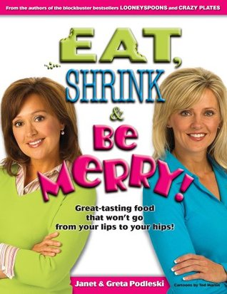 Eat, Shrink & Be Merry! Great-Tasting Food That Won't Go from... by Janet Podleski