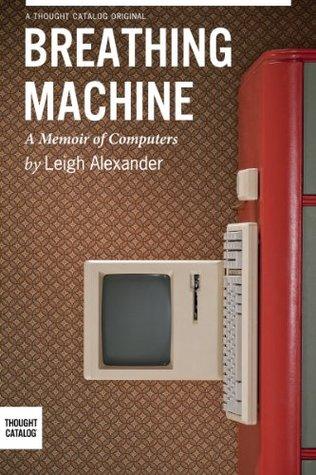 Breathing Machine: A Memoir of Computers