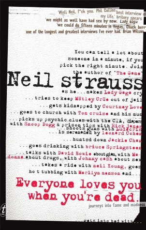 Ebook Everyone Loves You When You're Dead: Journeys into Fame and Madness by Neil Strauss PDF!