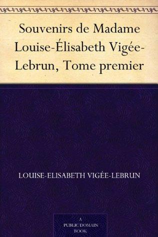 Souvenirs de Madame Louise-Élisabeth Vigée-Lebrun, Tome premier