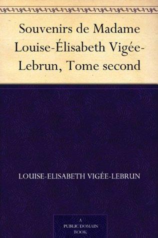 Souvenirs de Madame Louise-Élisabeth Vigée-Lebrun, Tome second