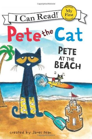 Pete the Cat: Pete at the Beach by James Dean