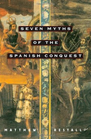 Seven myths of the spanish conquest by matthew restall seven myths of the spanish conquest fandeluxe Choice Image