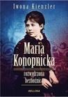 Maria Konopnicka. Rozwydrzona bezbożnica by Iwona Kienzler