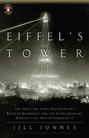 Eiffels Tower: The Thrilling Story Behind Pariss Beloved Monument and the Extraordinary Worlds Fair That Introduced It