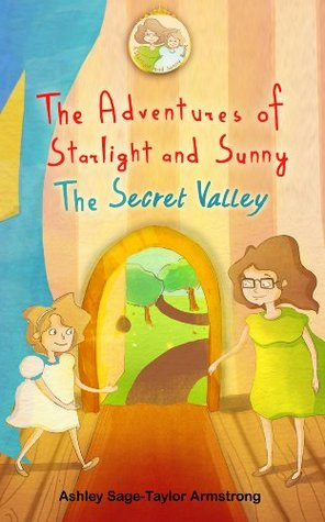 The Adventures of Starlight and Sunny, Book 2 (The Secret Valley, How to be happy. To find inner beauty and peace, with positive conscious morals, Picture Book for baby to 3 a)