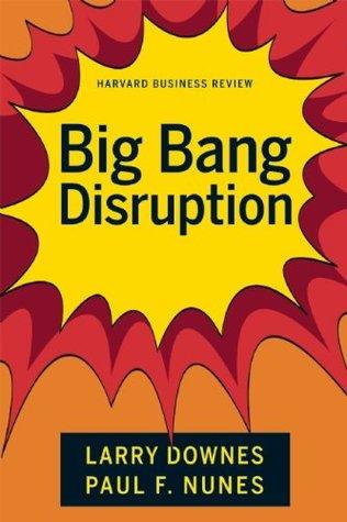 Big-bang disruption by Larry Downes