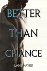 Better Than Chance by Lane Hayes