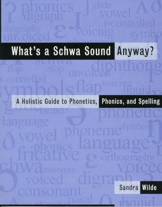 What's a Schwa Sound Anyway?: A Holistic Guide to Phonetics, Phonics, and Spelling